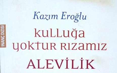 Kazım Eroğlu'nun Kulluğa Yoktur Rızamız-Alevilik İsimli Kitabı Çıktı