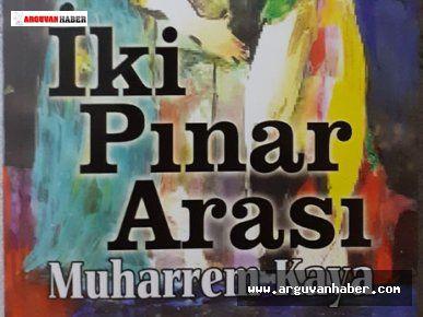 Muharrem Kaya'nın İki Pınar Arası İsimli Romanı Çıktı