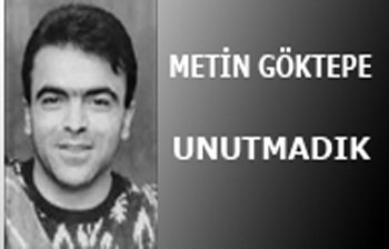 METİN GÖKTEPE\'Yİ UNUTMADIK