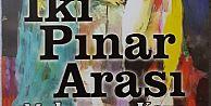 Muharrem Kayanın İki Pınar Arası İsimli Romanı Çıktı