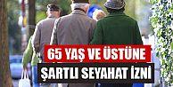 65 YAŞ ÜSTÜ OLANLARA SEYAHAT İZNİ