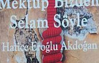 HATİCE EROĞLU AKDOĞAN'IN MEKTUP BİZDEN SELAM...
