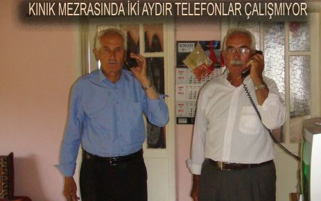 KINIK MEZRASINDA İKİ AYDIR TELEFONLAR ÇALIŞMIYOR