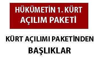AKP\'NİN KÜRT AÇILIM PAKETİ AÇIKLANDI