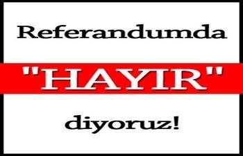 REFERANDUMDA HAYIR DİYORUZ